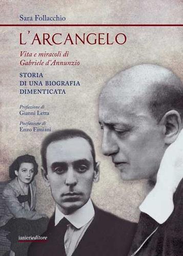 L'Arcangelo. Vita e miracoli di Gabriele D'Annunzio. Una biografia dimenticata