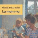 La mamma – Maria D'Amelia