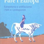 Fare l'Europa. Europeismo e antifascismo
