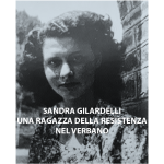 Sandra Gilardelli. Una ragazza della Resistenza nel Verbano